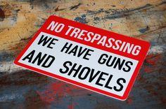No Trespassing We Have Guns and Shovels Sign Gun by iCandyProducts, $9.99