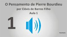 O Pensamento de Pierre Bourdieu - Aula 1 - Clóvis de Barros Filho
