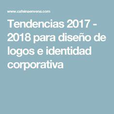 Tendencias 2017 - 2018 para diseño de logos e identidad corporativa