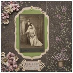 The Best is Yet to Be ~ Lovely heritage wedding page with beaded flourishes and dimensional flowers.