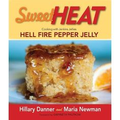 Pin it to win! our newest release: Sweet Heat: Cooking with Jenkins Jellies Hell Fire Pepper Jelly: Hillary Danner,Maria Newman: