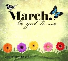 March be good to me!   via www.facebook.com/lessonslearnedinlife