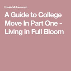 A Guide to College Move In Part One - Living in Full Bloom