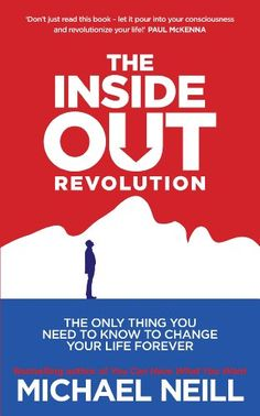 The Inside-Out Revolution: The Only Thing You Need to Know to Change Your Life Forever - Kindle edition by Michael Neill. Religion & Spirituality Kindle eBooks @ Amazon.com.