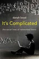 It's complicated : the social lives of networked teens By Danah Boyd