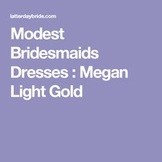 Modest Bridesmaids Dresses : Megan Light Gold