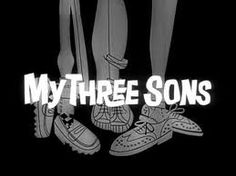 My Three Sons from way back in the day, watched reruns at night on Nick at Nite