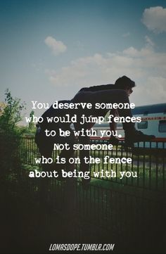 You deserve someone who would jump fences for you ... quote