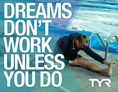 Dreams don't work unless you do!!!!!!!