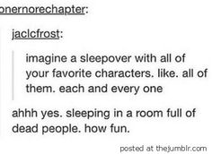 Mine would be so entertaining since they would include the dwarves and Bilbo (as well as some other characters) from 'The Hobbit', Sherlock and Watson from 'Sherlock', Dean, Sam, Castiel and Crowley from 'Supernatural', 'Game of Thrones' characters, 'Vikings' characters, 'Marvel' characters, the list goes on and on and on.
