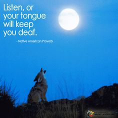 """Listen, or your tongue will keep you deaf.""  Native American proverb ... Partnership With Native Americans / Remember Native Americans - Google+"