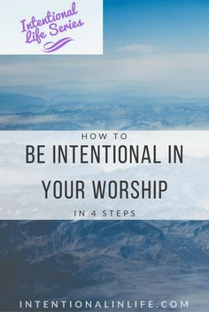 How To Be Intentional In Your Worship In 4 Steps