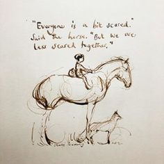 """""""Everyone is a bit scared,"""" said the horse. """"But we are less scared together."""" The Boy, The Mole, The Fox, and The Horse by Charlie Mackesy Great Quotes, Me Quotes, Inspirational Quotes, Motivational, Charlie Mackesy, Charlie Horse, The Mole, Horse Quotes, Cowboy Quotes"""