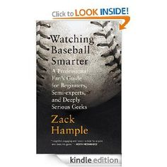 Watching Baseball Smarter: A Professional Fan`s Guide for Beginners, Semi-experts, and Deeply Serious Geeks