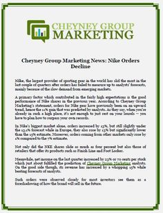 Cheyney Group Marketing News: Nike Orders Decline- Nike, the largest provider of sporting gear in the world has slid the most in the last couple of quarters after orders has failed to measure up to analysts' forecasts, mainly because of the slow demand from emerging markets.