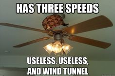 scumbag ceiling fan hahaha
