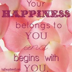 Your happiness starts with you and belongs to you #happiness #recovery #treatment www.halfwaytherefl.com