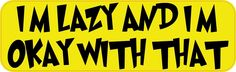 10in x 3in Im Lazy And Im Okay With That Bumper Sticker Vinyl Window Decal