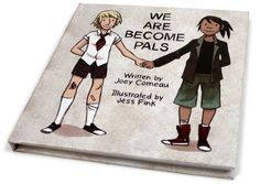 We are Become Pals is the story of Jane and Helen, and of their friendship. As with all friendships, it is a story filled with cops, lockpicks, astronauts, secret codes, face punching and quiet moments where you realize that you aren't alone in the world. By Jess Fink