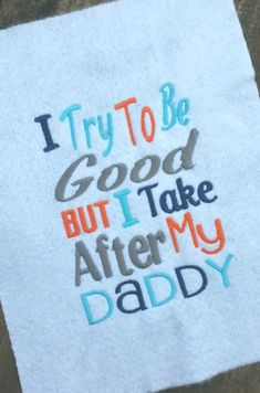 Try to be good but i take after my daddy embroidery design by YaYaEmbroideryDesign on Etsy https://www.etsy.com/listing/241382290/try-to-be-good-but-i-take-after-my-daddy