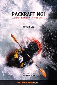 Packrafting! An Introduction and How-To Guide by Roman Dial