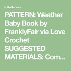 PATTERN: Weather Baby Book by FranklyFair via Love Crochet SUGGESTED MATERIALS: Comes in a variety of colors. This post contains affiliate links.
