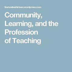 Community, Learning, and the Profession of Teaching Educational News, Math Teacher, Community, Teaching, Feelings, Blog, Math Coach, Blogging, Education