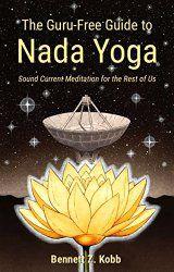 The Guru-Free Guide to Nada Yoga, by Bennett Z. Kobb