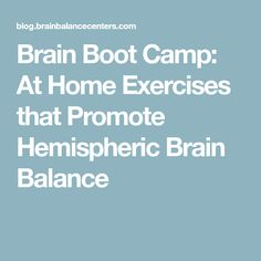 Brain Boot Camp: At Home Exercises that Promote Hemispheric Brain Balance