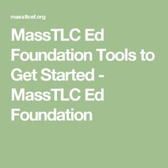MassTLC Ed Foundation  Tools to Get Started - MassTLC Ed Foundation