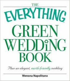 The Everything Green Wedding Book - This a great guide for ensuring you have a sustainable celebration.