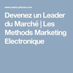 Devenez un Leader du Marché | Les Methods Marketing Electronique