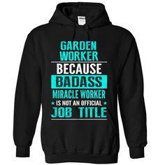GARDEN WORKER T-Shirts, Hoodies, Sweaters