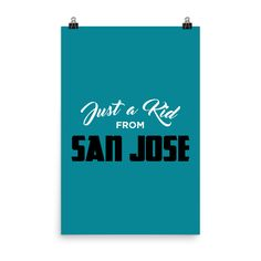 Just a Kid from San Jose Poster