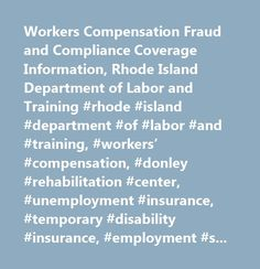 Workers Compensation Fraud and Compliance Coverage Information, Rhode Island Department of Labor and Training #rhode #island #department #of #labor #and #training, #workers' #compensation, #donley #rehabilitation #center, #unemployment #insurance, #temporary #disability #insurance, #employment #security, #workforce #regulation #and #safety, #professional #regulation, #occupational #safety, #apprenticeship, #labor #market #information, #employment, #unemployment, #workforce #development…