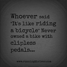 """Whoever said """"it's like riding a bicycle"""" never owned a bike with clipless pedals. Bike Quotes, Cycling Quotes, Motorcycle Quotes, Buy Bike, Bike Run, Bike Humor, Mountain Biking Quotes, Cycling Motivation, Road Bike Women"""