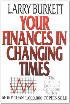 Your Finances In Changing Times (Christian Financial Concepts Series) by Larry Burkett. $11.71. Author: Larry Burkett. Publisher: Moody Publishers; New Edition edition (April 9, 1982). Series - Christian Financial Concepts Series