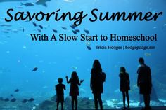 How to Savor Summer with A Slow Start to #Homeschool at www.hodgepodge.me