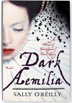 Dark Aemilia: A Novel of Shakespeare's Dark Lady by Sally O'Reilly