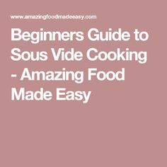 Beginners Guide to Sous Vide Cooking - Amazing Food Made Easy
