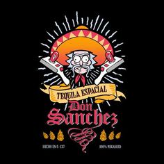 Tequila Don Sanchez Rick And Morty
