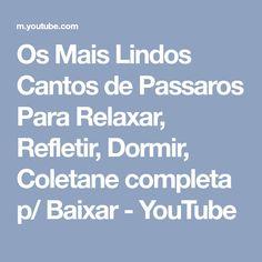 Os Mais Lindos Cantos de Passaros Para Relaxar, Refletir, Dormir, Coletane completa p/ Baixar - YouTube