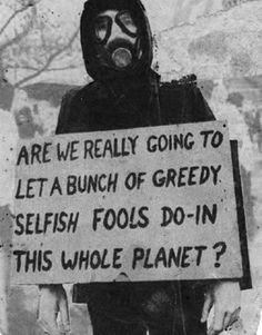 Are we really going to let a bunch of greedy selfish fools do in this whole planet? pretty much looks that way. We Are The World, Change The World, In This World, T 62, Protest Signs, Graffiti, Tumblr, Greed, Timeline Photos