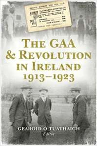 The GAA & Revolution in Ireland, 1913-1923