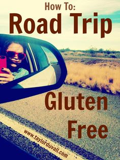 How To Road Trip Gluten Free: An Easy Guide For Those Who Travel While Eating a Gluten Free Diet ~ www.taylorduvall.com ~ #glutenfree #celiac #travel #roadtrip