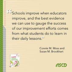The best evidence of improvement comes from what we see students doing to learn in every lesson, every day, according to Connie M. Moss and Susan M. Brookhart. Read more about ways to improve student learning from their book, Formative Classroom Walkthroughs: How Principals and Teachers Collaborate to Raise Student Achievement.