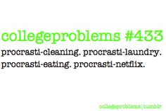 College Problems #433-  Procrasti-Cleaning, Procrasti-Laundry, Procrasti-Eating, Procrasti-Netflix
