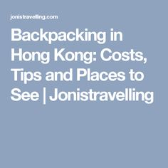 Backpacking in Hong Kong: Costs, Tips and Places to See | Jonistravelling