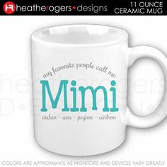 My Favorite People Call Me Mimi Mug - Personalized Mimi Gift - Perfect for Mother's Day Gift , Birthday Gift or Christmas Gift by HeatherRogersDesigns on Etsy https://www.etsy.com/listing/231413920/my-favorite-people-call-me-mimi-mug