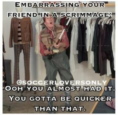 Ya gotta be quicker than that! i just laughed at this for a good 10 minutes. I do that all the time and they get so mad at me. Live Soccer, Girls Soccer, Play Soccer, Football Soccer, Softball, Basketball, Soccer Jokes, Funny Soccer, Volleyball Quotes